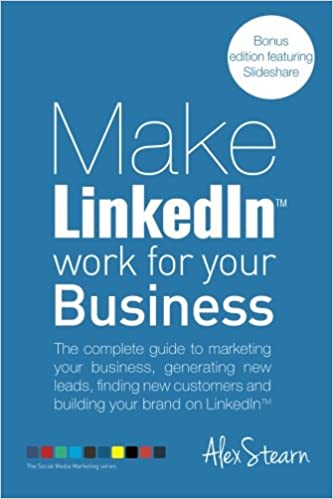 Make Linkedin Work For Your Business The Complete Guide To