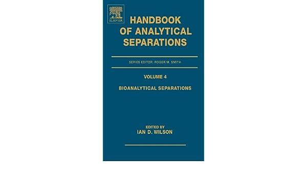 Bioanalytical Separations (Handbook of Analytical Separations)