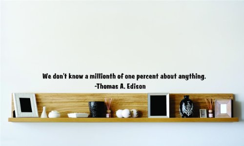 Decals & Stickers : Discounted Sale Item : We Don't Know A Millionth Of One Percent About Anything. -Thomas A. Edison Famous Inspirational Life Quote - Bedroom Living Room Office Home Decor - Size : 8 Inches X 40 Inches - 22 Colors Available