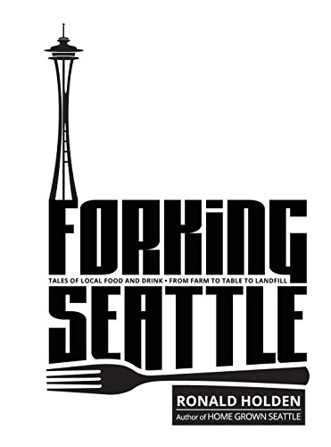 FORKING SEATTLE Tales Of Local Food Drink From Farm To Table To - Seattle farm to table