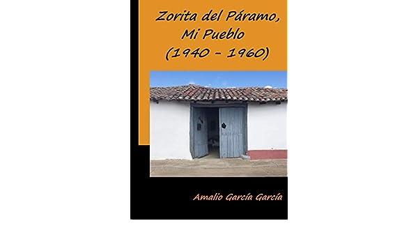 Zorita del Páramo, Mi Pueblo (1940-1960) (Spanish Edition) - Kindle edition by Amalio García García. Politics & Social Sciences Kindle eBooks @ Amazon.com.