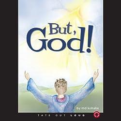 But, God!