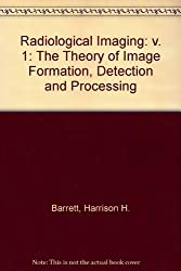 Radiological Imaging TheTheory of Image Formation, Detection, and Processing, Volume 1