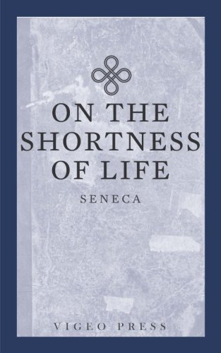 On the shortness of life. Seneca