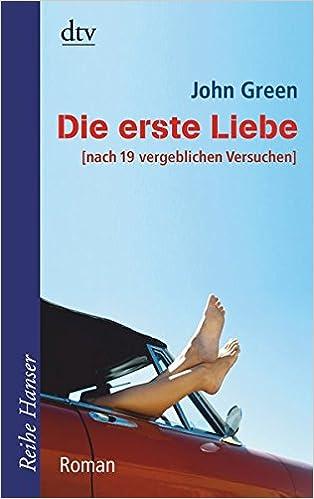 Die erste Liebe  nach 19 vergeblichen Versuchen Roman Reihe Hanser   Amazon.de  John Green 3708a149032