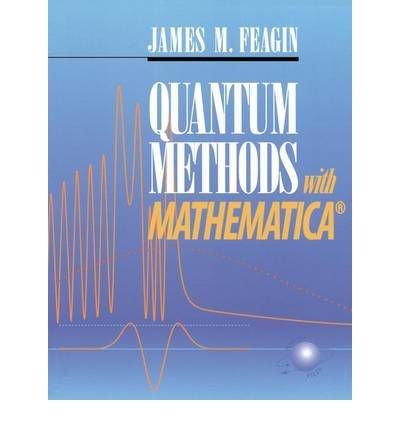 Download [(Quantum Methods with Mathematica: Springer Study Edition )] [Author: James M. Feagin] [Feb-2002] ebook