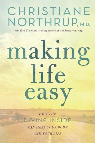 Making Life Easy: How the Divine Inside Can Heal Your Body and Your Life (Easy Body)
