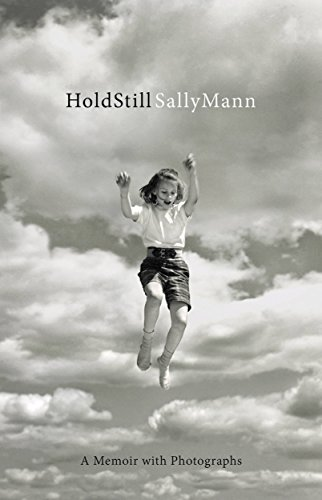 Hold Still: A Memoir with Photographs (Sally Mann Best Photos)