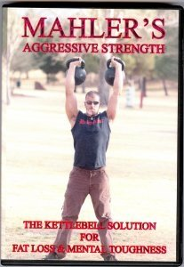 Mahler's Aggressive Strength - The Kettlebell Solution for Fat Loss & Mental Toughness