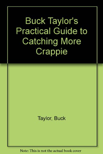 Buck Taylor's Practical Guide to Catching More Crappie