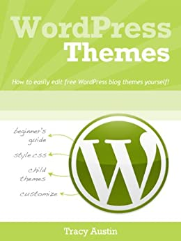 WordPress Themes: How-to easily edit free WordPress blog themes yourself! (WordPress Blogging How-To Series Book 2) by [Austin, Tracy]