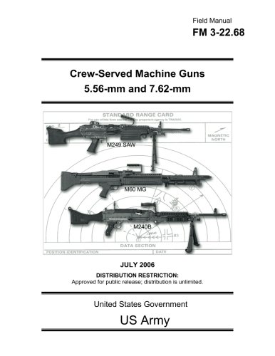 Field Manual FM 3-22.68 Crew-Served Machine Guns 5.56-mm and 7.62-mm July ()