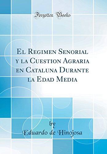El Regimen Señorial y la Cuestion Agraria en Cataluña Durante la Edad Media (Classic Reprint) (Spanish Edition) [Eduardo de Hinojosa] (Tapa Dura)