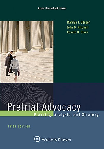 Pretrial Advocacy: Planning, Analysis, and Strategy (Aspen Coursebook)