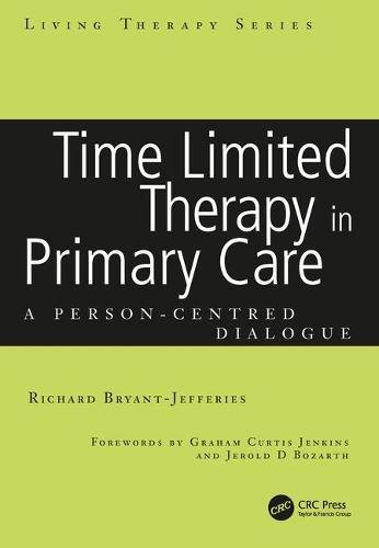 Time Limited Therapy in Primary Care: A Person-Centred Dialogue (Living Therapies Series)