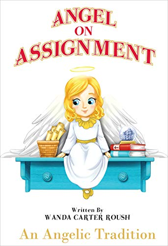 Angel on Assignment - An Angelic Tradition: Mom's Choice Award children's book about Angels and how they protect us today by [Roush, Wanda Carter]