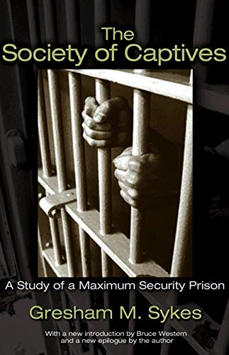 The Society of Captives: A Study of a Maximum Security Prison (Princeton Classic Editions)