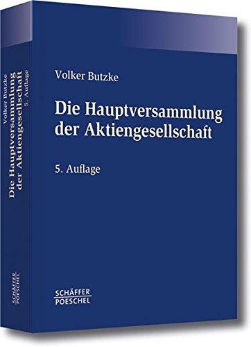 Die Hauptversammlung der Aktiengesellschaft Gebundenes Buch – 21. Januar 2011 Volker Butzke Schäffer Poeschel 3791025880 Handels- und Wirtschaftsrecht