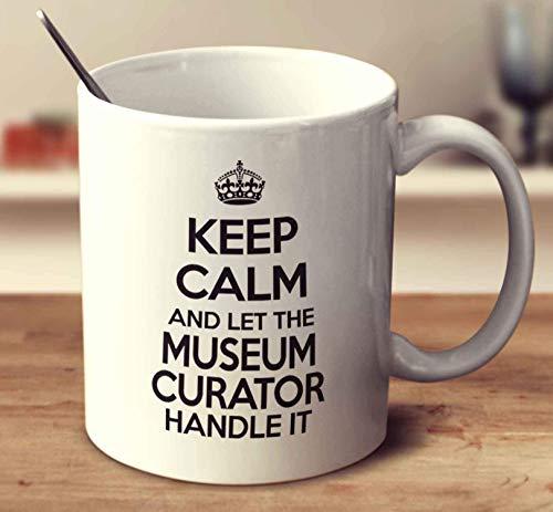 Keep Calm And Let The Museum Curator Handle It Coffee Mug 11oz Gift Tea Cups ()