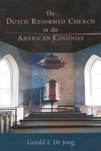 The Dutch Reformed Church in the American Colonies (Historical series of the Reformed Church in America) (No. 5)