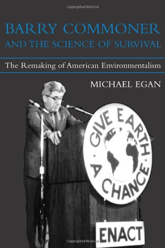 Barry Commoner and the Science of Survival: The Remaking of American Environmentalism (Urban and Industrial Environments