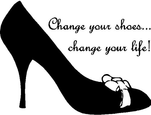 EYE CANDY SIGNS Change Your Shoes.Shoe Wall Sayings Quotes Words Lettering  Decal Art, Black