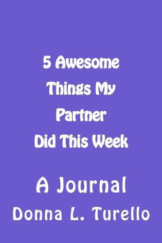 5 Awesome Things My Partner Did This Week: A Journal