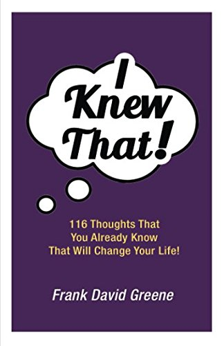 I Knew That!: 116 Thoughts That You Already Know That Will Change Your Life!