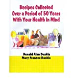 img - for { [ RECIPES COLLECTED OVER A PERIOD OF 50 YEARS WITH YOUR EHALTH IN MIND ] } Duskis, Ronald Alan ( AUTHOR ) Jul-01-2000 Paperback book / textbook / text book