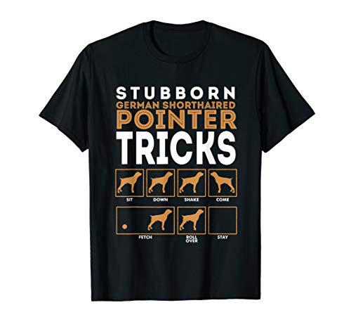 Stubborn German Shorthaired Pointer Dog Tricks T-Shirt