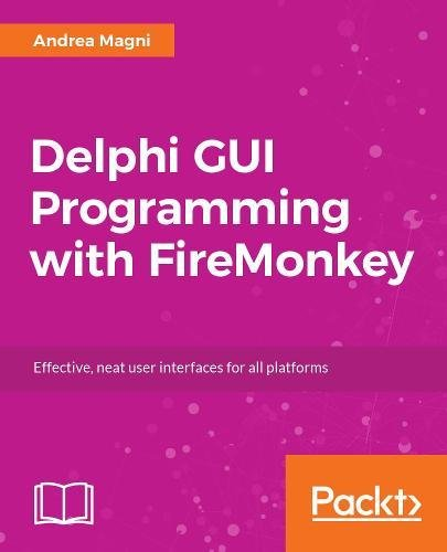 Delphi GUI Programming with FireMonkey: Effective, neat user interfaces for all platforms by Packt Publishing - ebooks Account