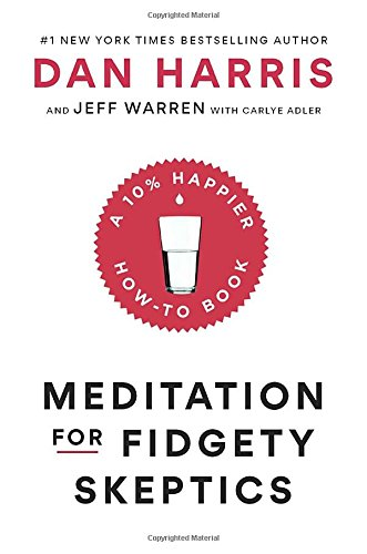 Meditation for Fidgety Skeptics: A 10% Happier How-to Book cover
