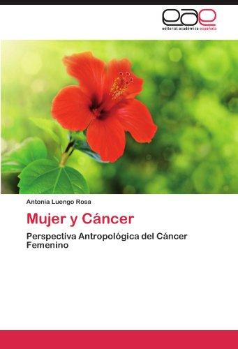Mujer y Cancer: Perspectiva Antropologica del Cancer Femenino (Spanish Edition) [Antonia Luengo Rosa] (Tapa Blanda)