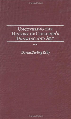 Uncovering the History of Children's Drawing and Art (Publications in Creativity Research)