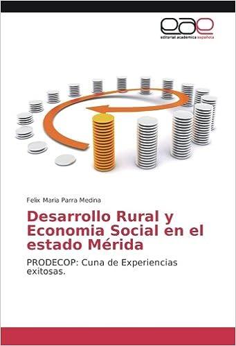 Desarrollo Rural y Economia Social en el estado Mérida: PRODECOP: Cuna de Experiencias exitosas (Spanish Edition): Felix Maria Parra Medina: 9783841758132: ...
