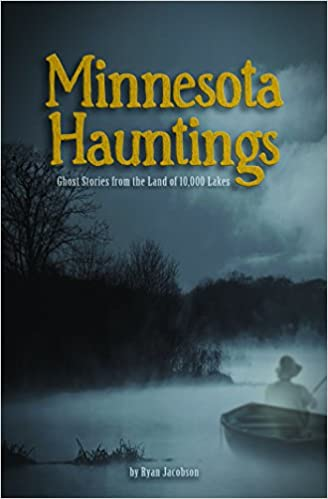 Minnesota Hauntings: Ghost Stories from the Land of 10,000 Lakes Paperback – August 9, 2010 by Ryan Jacobson  (Author)
