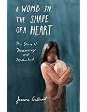 A Womb in the Shape of a Heart: My story of Miscarriage and Motherhood