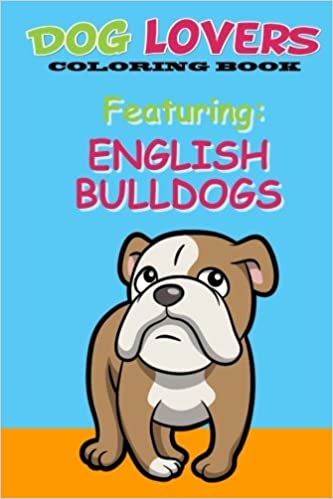 Amazon Dog Lovers Coloring Book Featuring English Bulldogs 9781546839958 Martin Joeys Publishing House Books