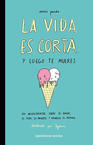 Descargar Libro La Vida Es Corta Y Luego Te Mueres Enric/lyona Pardo