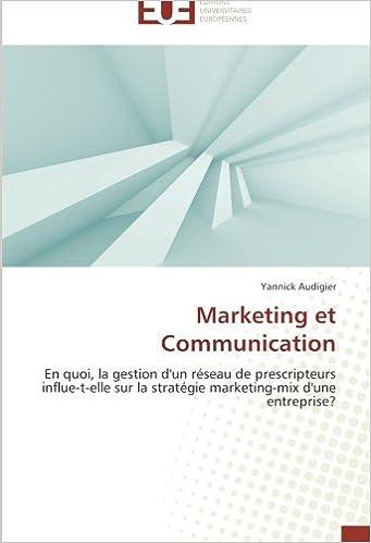 Lire en ligne Marketing et Communication: En quoi, la gestion d'un réseau de prescripteurs influe-t-elle sur la stratégie marketing-mix d'une entreprise? pdf ebook