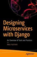 Designing Microservices with Django: An Overview of Tools and Practices Front Cover