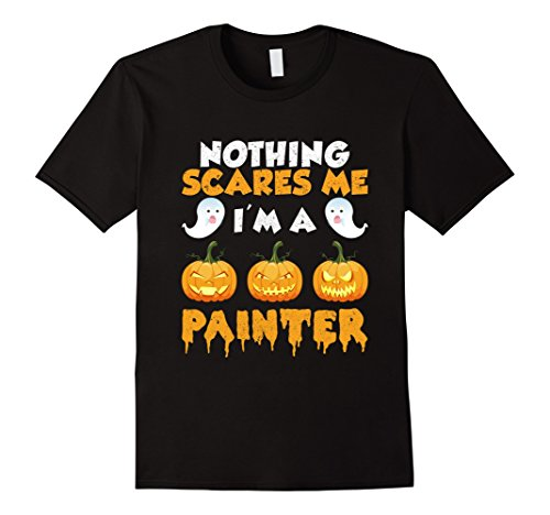 Mens Nothing Scares Me I'm a Painter Halloween T-Shirt Small Black - House Painter Halloween Costume
