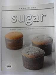 Sugar: Simple Sweets and Decadent Desserts