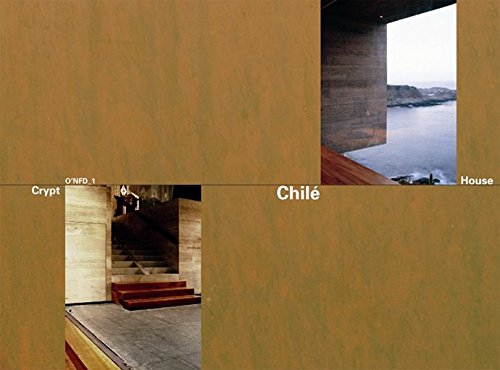 2004 Chile - Chile: Crypt and House: House at Punta Pite, 2003-06 by Smiljan Radic & Crypt in the Cathedral of Santiago de Chile, 1999-2006 by Rodrigo Perez de Arce, O'NFD Vol. 1 (O'neil Ford Duograph)