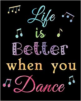 Life is Better when you Dance: Lined Notebook for Girls ...