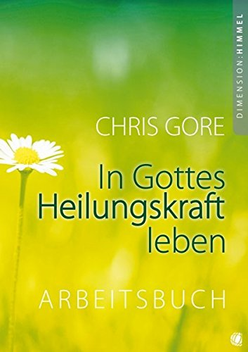 in-gottes-heilungskraft-leben-arbeitsbuch-arbeitsbuch-zu-dem-buch-in-gottes-heilungskraft-leben