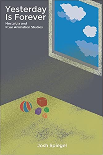 Book Yesterday is Forever: Nostalgia and Pixar Animation Studios by Josh Spiegel (2015-11-17)