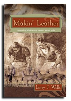 Makin' Leather (New Cover) – Bible of Leather Working – Details How to Buy or Make Leather – Plus Primitive Methods Using Handmade Tools – Includes Pa…