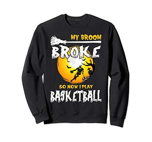 My Broom Broke So Now I Play Basketball Halloween Costume Sweatshirt