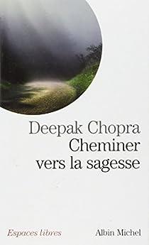 Cheminer vers la sagesse par Chopra